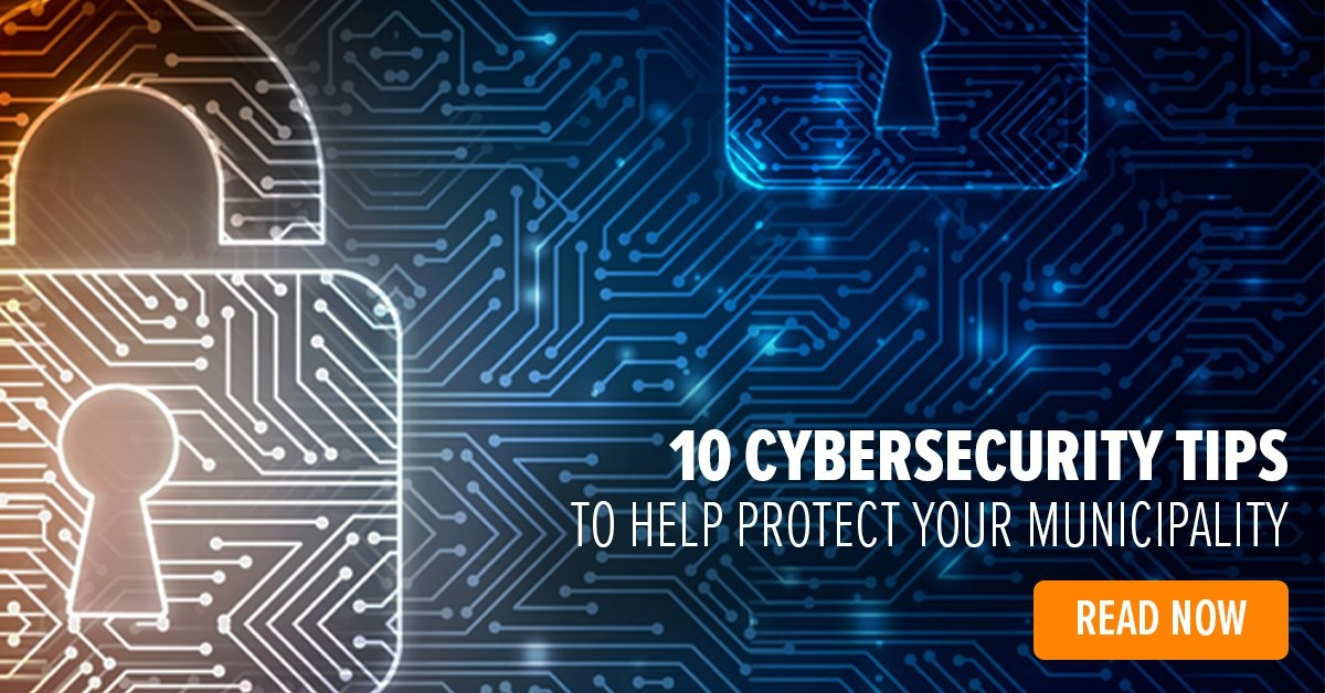 10 tips to better protect your municipality from cybercriminals
