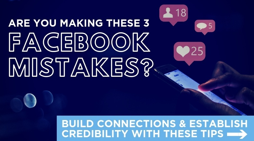 Are you making these 3 Facebook mistakes? Build connections & establish credibility with these tips...