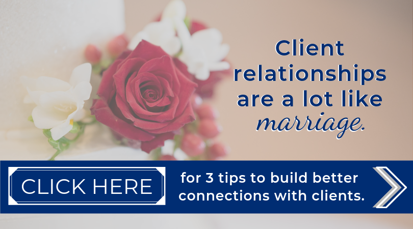 Client relationships are a lot like marriage.