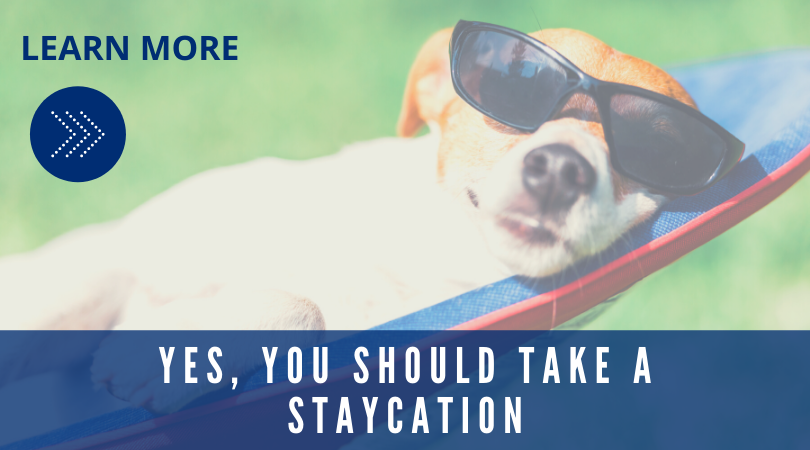 Yes, you should take a staycation