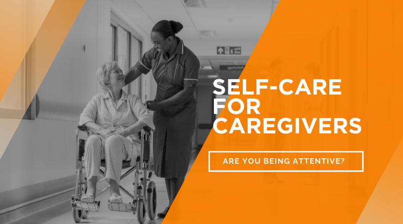 Self Care for Caregivers: Are you being attentive?