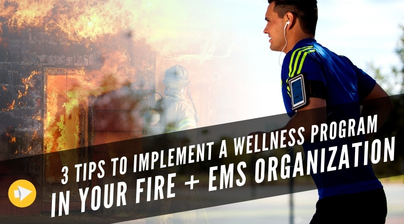 3 Tips to Implement a Wellness Program in Your Fire + EMS Organization