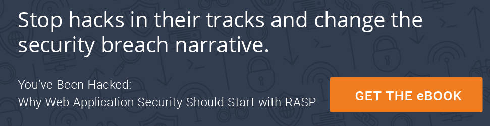 You've been hacked: Why Application Security Should Start with RASP - Get the eBook