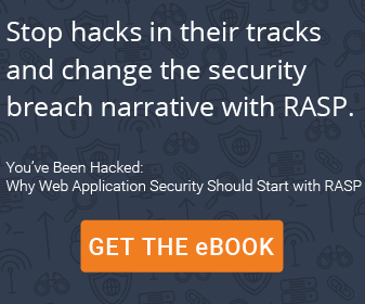 You've Been Hacked: Why Web Application Security Should Start with RASP - Get the eBook