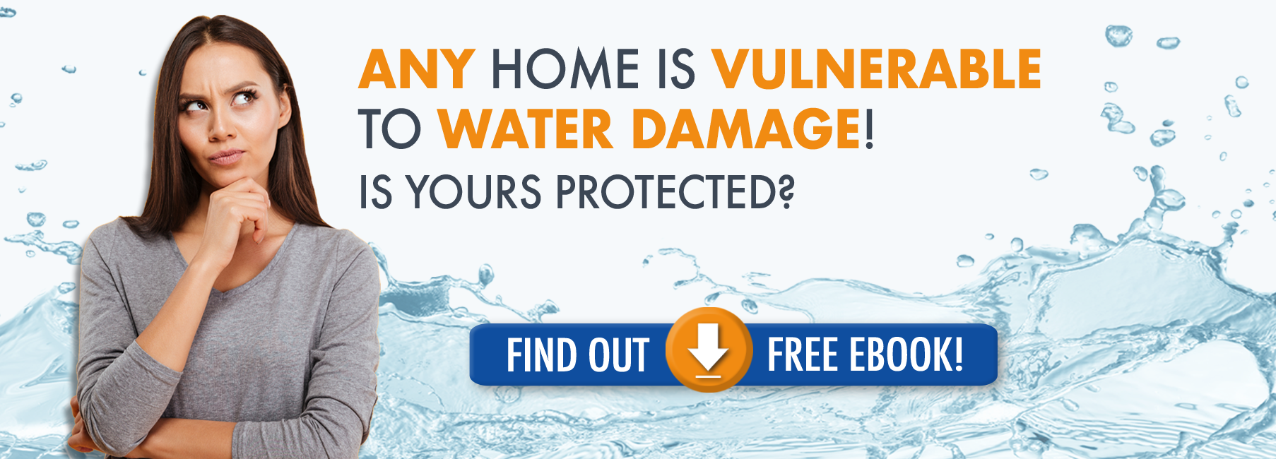 Any Home is Vulnerable to Water Damage! Is Yours Protected?