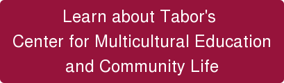 Learn about Tabor's  Center for Multicultural Education  and Community Life