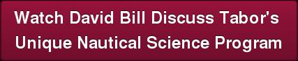 Watch David Bill DiscussTabor's  Unique Nautical Science Program