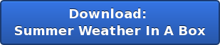 Download:  Summer Weather In A Box