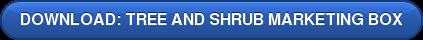 DOWNLOAD: TREE AND SHRUB MARKETING BOX