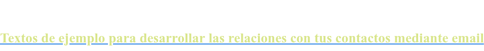 Textos de ejemplo para desarrollar las relaciones con tus contactos mediante email