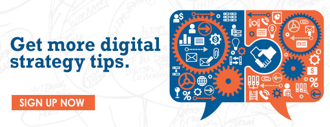 Sign up for digital strategy tips.
