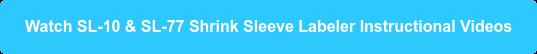 Watch SL-10 & SL-77 Shrink Sleeve Labeler Instructional Videos
