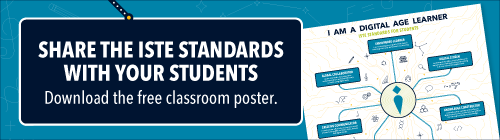 Share the ISTE Standards with your students and download the free 'I am a digital age learner' classroom poster.