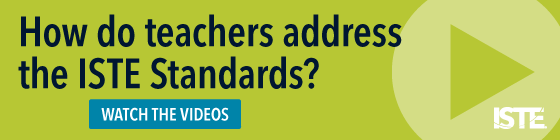 How do teachers address the ISTE Standards? Watch the videos!