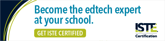Become the edtech expert at your school. Get ISTE certified!