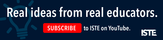 Real ideas from real educators. Subscribe to ISTE on YouTube.