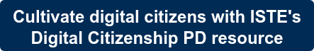 Cultivate digital citizens with ISTE's  Digital Citizenship PD resource