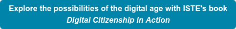 Explore the possibilities of the digital age with ISTE's book Digital Citizenship in Action