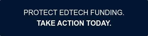 PROTECT EDTECH FUNDING. TAKE ACTION TODAY.