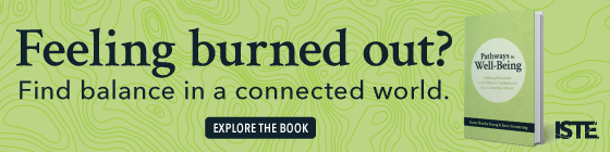 Feeling burned out? Find balance in a connected world! Read the ISTE book Pathways to Well-Being.