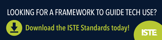 Looking for a framework to guide tech use? Download the ISTE Standards today!