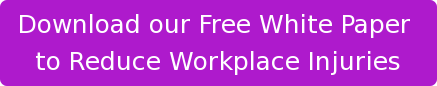 Download our Free White Paper  to Reduce Workplace Injuries