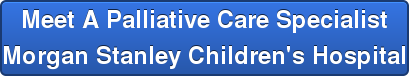 Meet APalliative CareSpecialist Morgan Stanley Children's Hospital