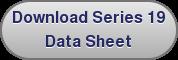 Download Series 19 Data Sheet