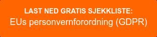 LAST NED GRATIS SJEKKLISTE:EUs nye personvernforordning (GDPR)