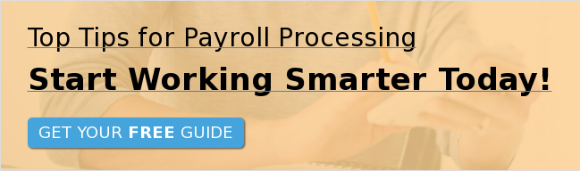 Top Tips for Payroll Processing  Start Working Smarter Today! Get Your Free Guide
