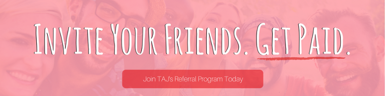 Invite Your Friends. Get Paid. Join TAJ's Referral Program Today