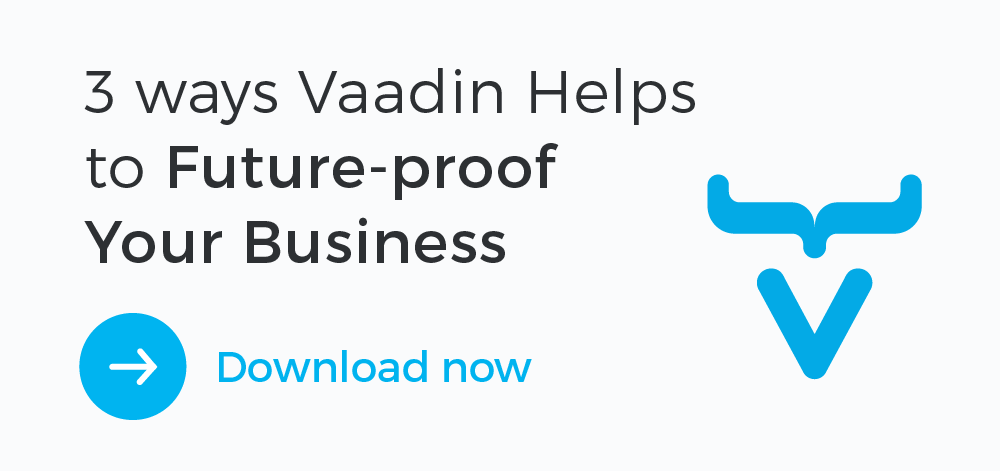 3 ways Vaadin Helps to Future-proof Your Business - Download Now