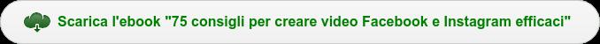 "Scarica l'ebook ""75 consigli per creare video Facebook e Instagram efficaci"""