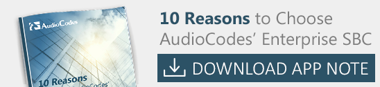 Application Note - 10 Reasons to Choose AudioCodes' Enterprise SBC -  Download