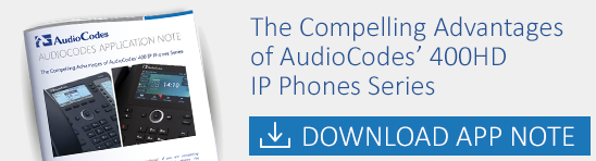 AudioCodes Application Note: The Compelling Advantages of AudioCodes' 400HD IP Phones Series
