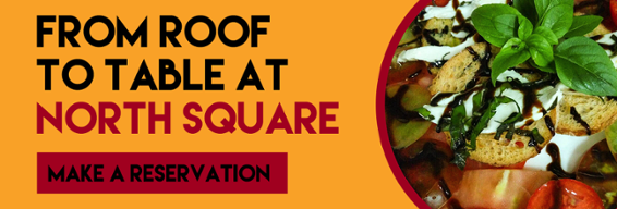 From Roof to Table at North Square Restaurant -- Make a Reservation!