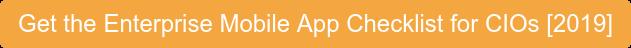 Get the Enterprise Mobile App Checklist for CIOs [2019]