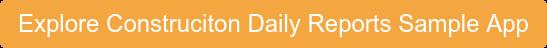 Explore Construciton Daily Reports Sample App