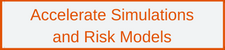 Accelerate Simulations and Risk Models