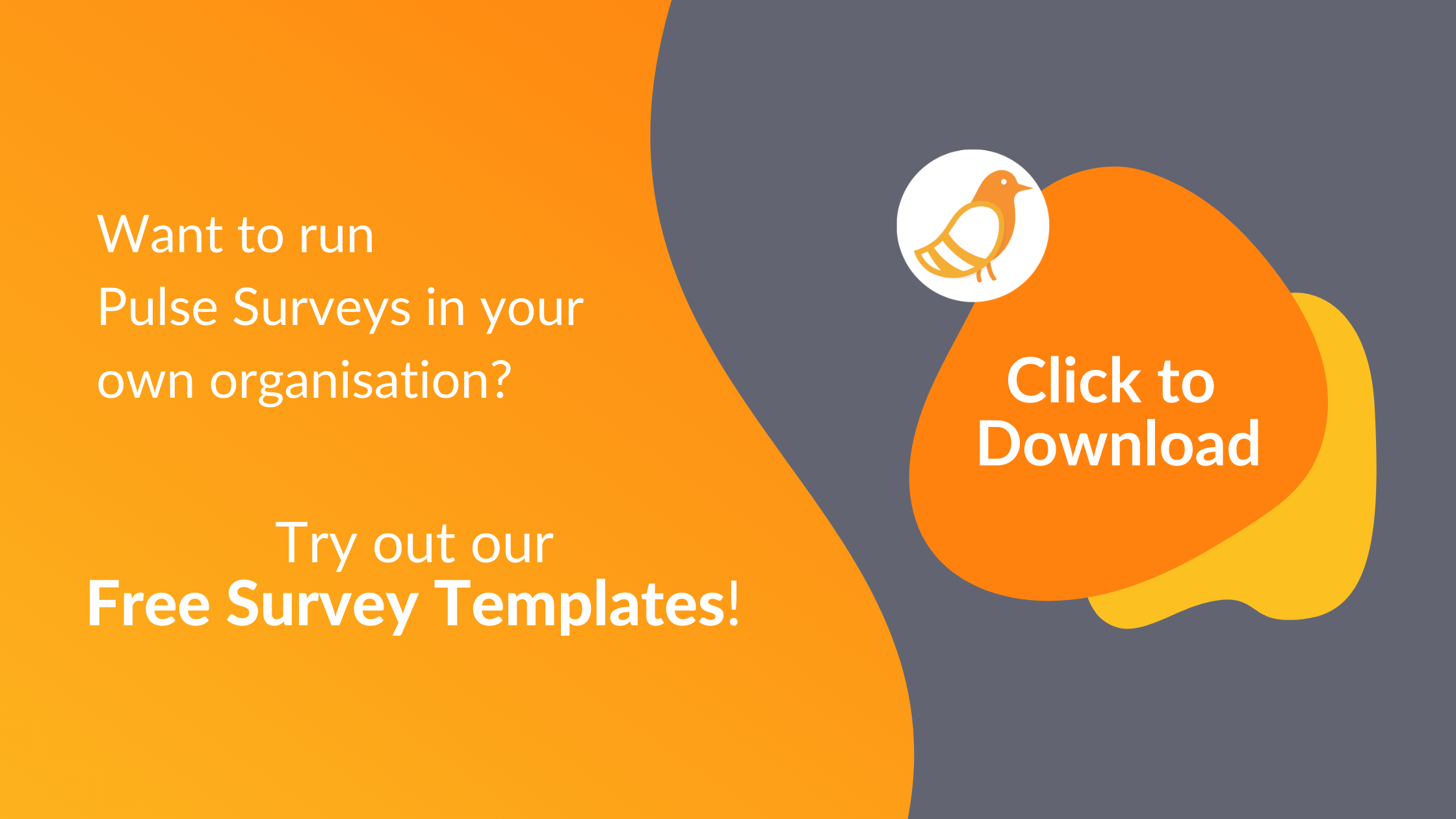 Want to run Pulse Surveys in your own organisation? Try out our free survey templates! Click here to download.