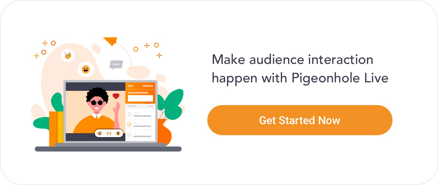 Make audience interaction happen with Pigeonhole Live. Click here to get started.