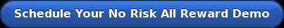 Schedule Your No Risk All Reward Demo