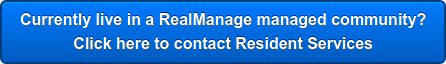 Currently live in a RealManage managed community? Click here to contact Resident Services