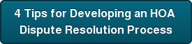 4 Tips for Developing an HOA  Dispute Resolution Process