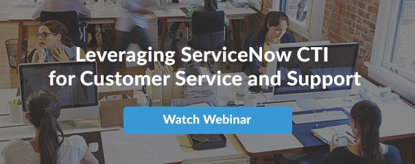 Webinar - Leveraging ServiceNow CTI for Customer Service and Support
