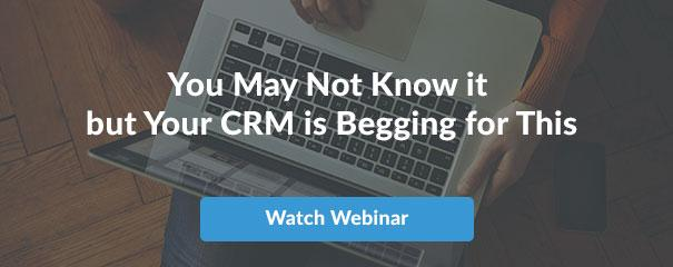 You may not know it but your CRM us begging for this