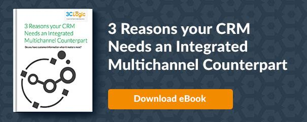 3 Reasons your CRM Needs and Integrated Multichannel Counterpart