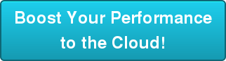 Boost Your Performance to the Cloud!