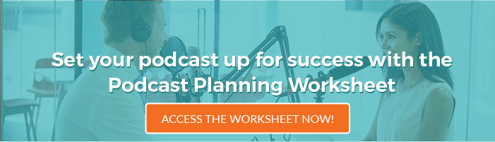 Set your podcast up for success with the Podcast Planning Worksheet