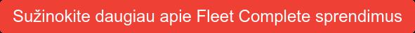 Sužinokite daugiau apie Fleet Complete sprendimus